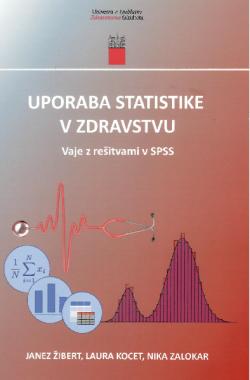 Uporaba statistike v zdravstvu : vaje z rešitvami v SPSS